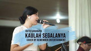 KAULAH SEGALANYA - RUTH SAHANAYA COVER BY REMEMBER ENTERTAINMENT
