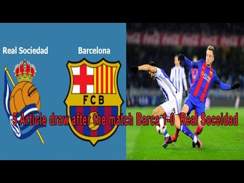 5 Article draw after the match Barca 1-0 Real Sociedad