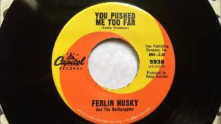 You Pushed Me Too Far , Ferlin Husky ,1967 45RPM