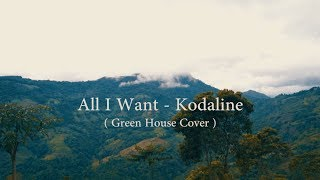 Kodaline - All I Want (Green House Cover)