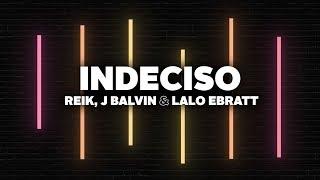 Reik, J Balvin, Lalo Ebratt   Indeciso (Letra)