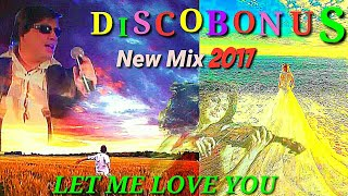 DISCOBONUS - 2017 - LET ME LOVE YOU[ Mix By Marc Eliow ] Italodisco & Eurodisco