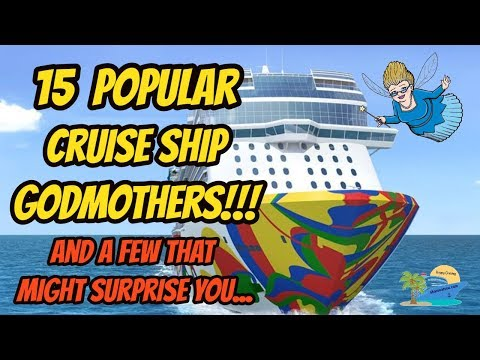 CRUISE SHIP GODMOTHERS WITH A FEW THAT MIGHT SURPRISE YOU
