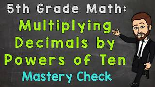 Multiplying Decimals By Powers Of Ten (Mastery Check) | 5th Grade Math