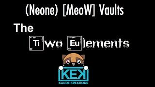 (Neone) [MeoW] Vaults - The Two Elements [KandeKreations.com]