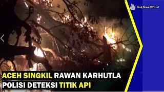 VIDEO - Aceh Singkil Rawan Karhutla Polisi Deteksi Titik Api