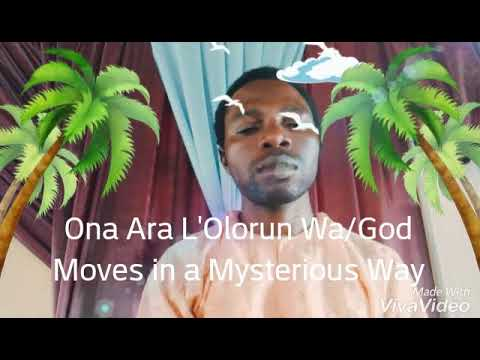 Ona ara L'olorun wa/ God moves in mysterious ways.