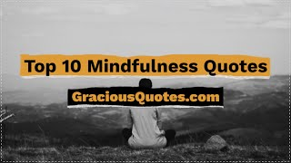 Top 10 Mindfulness Quotes - Gracious Quotes