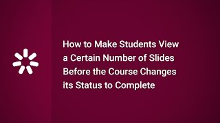 How to Make Students View a Certain Number of Slides Before the Course Changes its Status to Complet