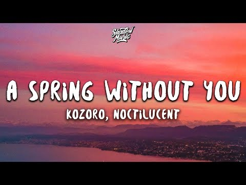 Kozoro - A Spring Without You (Lyrics) ft. Noctilucent