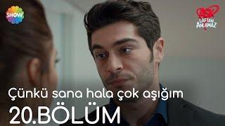 """Aşk Laftan Anlamaz 20.Bölüm   """"Çünkü Sana Hala çok Aşığım"""""""