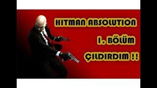 HİTMAN Absolution ÇILDIRDIM!! 1.BÖLÜM