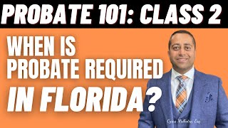 Probate 101 Class 2 – When is Probate Required in Florida?