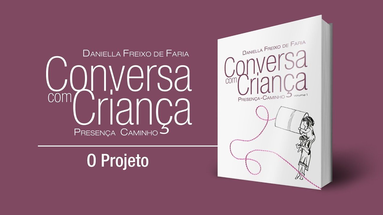 O Projeto | Conversa com Criança: Presença - Caminho | Psicóloga Infantil Daniella Freixo de Faria