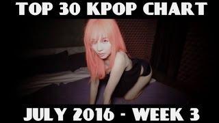 TOP 30 KPOP CHART - JULY 2016 WEEK 3 (11 NEW SONGS)