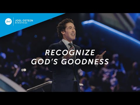 Joel Osteen - Recognize God's Goodness