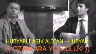 HUBYAR - HUBYARLI AŞIK ALİCAN (( OZANLARA YOLCULUK ))