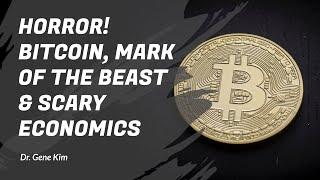 HORROR! Bitcoin, Mark of the Beast & SCARY Economics - Dr. Gene Kim