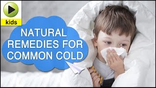 Kids Health: Common Cold - Natural Home Remedies for Common Cold