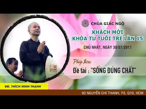 Khóa tu Tuổi Trẻ Hướng Phật 15: SỐNG ĐÚNG CHẤT - ĐĐ. Thích Minh Thạnh