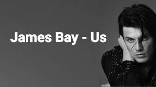 James Bay   Us (Lyrics)