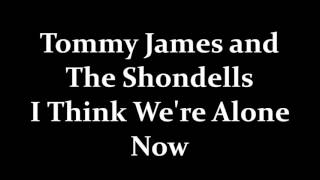 Tommy James and The Shondells I Think We're Alone Now