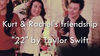 "GleekyCollabs2: Kurt & Rachel's friendship [""22"" by Taylor Swift]"