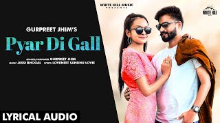 Pyar Di Gall (Lyrical Audio) | Gurpreet Jhim | New Punjabi Song 2020 | White Hill Music