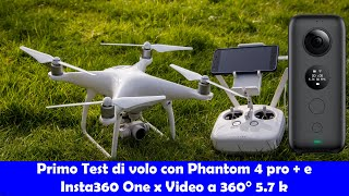 Primo Test con Dji Phantom 4 pro plus e insta360 one x Video a 360 5.7 k