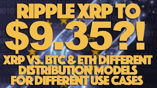 Ripple XRP to $9.35?! & XRP Vs. BTC & ETH Different Distribution Models For Different Use Cases
