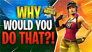 WHY WOULD YOU DO THAT?! (Fortnite Battle Royale)