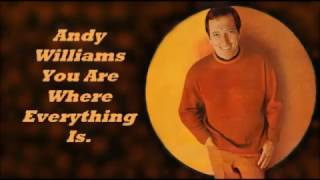 Andy Williams.......You Are Where Everything Is.