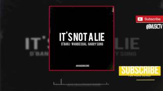 D'Banj - It's Not A Lie Ft. Harry Song x Wande Coal (OFFICIAL AUDIO 2017)