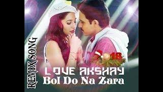 NEW🎧LOVE😍MIX☺SONG    BOL🎧DO🎸NA🎼ZARA - LOVE👍AKSHAY    AZHAR    BY LOVE AKSHAY