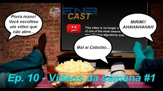 EnB Cast #10 – Videos da semana 1
