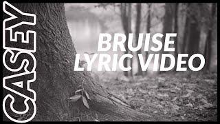 Casey   Bruise Lyric Video