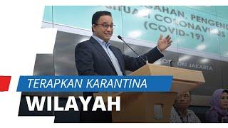 Anies Minta Pemerintah Pusat Terapkan Karantina Wilayah dengan Syarat Lima Sektor Ini Tetap Berjalan