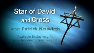 Larry Huch Ministries Exclusive - Star of David and Cross Artwork - Artist Patrick Neuwirth