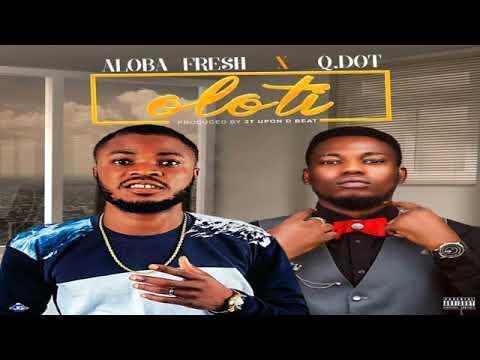 AUDIO: Aloba Fresh x Qdot - Oloti (Prod. 2TUponDeeBeat)