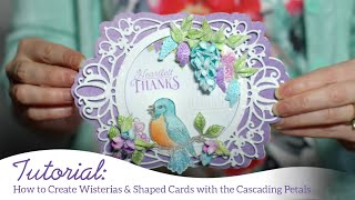 How to Create Wisterias & Shaped Cards with the Cascading Petals Collection