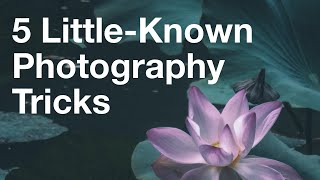 5 Little-Known Photography Tricks