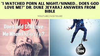 """I Watched Porn All Night/Sinned... Does God Love Me?"" Dr. Duke Jeyaraj answers from Bible"