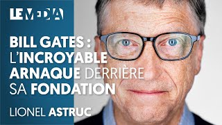 BILL GATES: THE INCREDIBLE SCAM BEHIND ITS FOUNDATION