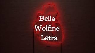 Bella- WOLFINE (Letra)