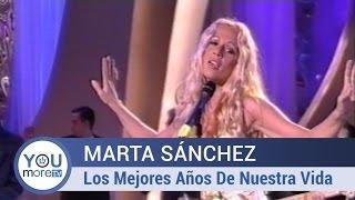 Marta Sánchez - Los Mejores Años De Nuestra Vida