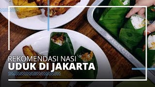 Deretan Rekomendasi Nasi Uduk Enak di Jakarta, Ada Nasi Uduk Zainal Fanani Seporsi Rp3 Ribu