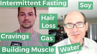 Dr. Michael Greger   Soy, Gas, Water, Fasting, Hair Loss, Nuts Raw or Roasted? etc.