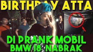 SURPRISE ULTAH ATTA!! DIPRANK MOBIL BMW I8 NABRAK! Gw Ngamuk!