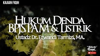 Hukum Denda BPJS PAM Listrik  Ustadz Dr Erwandi Tarmizi MA