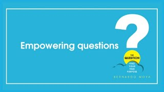 The Question - Bernardo Moya | Empowering questions